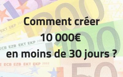 Comment créer 10 000 euros en moins de 30 jours ?