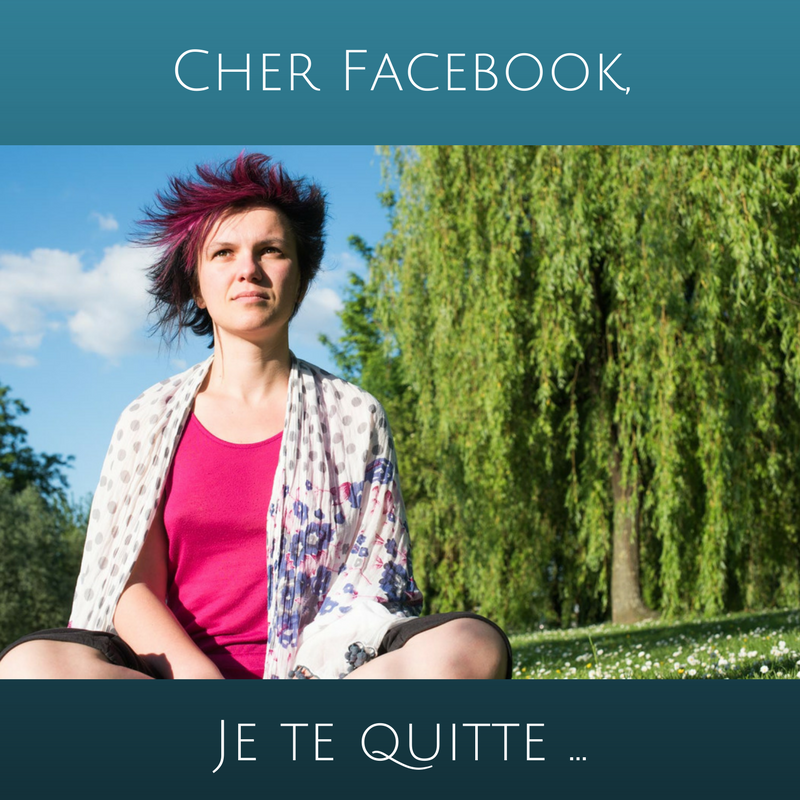 Cher Facebook, je te quitte …
